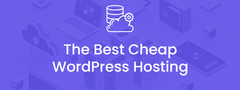 The Best Cheap WordPress Hosting Services